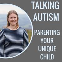 Talking Autism: Parenting Your Unique Child podcast