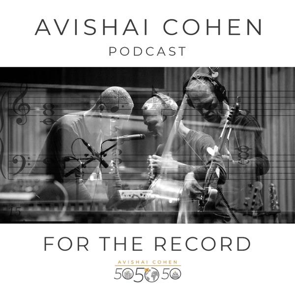 For the Record: Avishai Cohen's Podcast