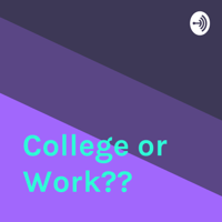 College or Work?? podcast