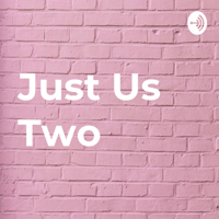 Just Us Two podcast