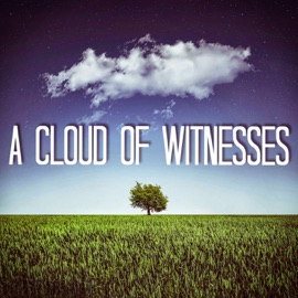 A Cloud Of Witnesses A Church History Podcast