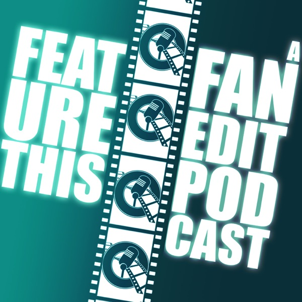 Feature This - A Fan Edit Podcast