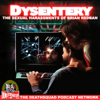 DYSENTERY podcast