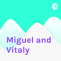 Miguel and Vitaly podcast