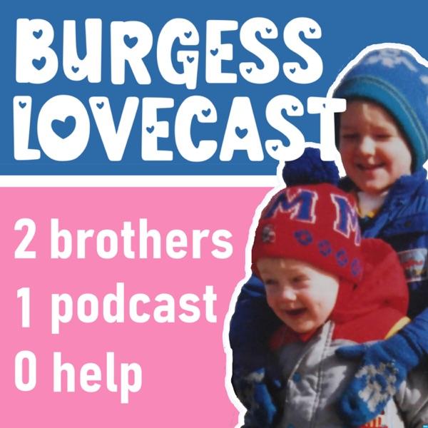 The Burgess Lovecast
