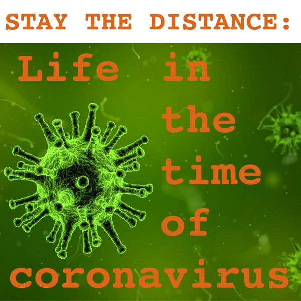 Stay the Distance: Life in the time of coronavirus