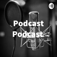 Podcast Podcast podcast