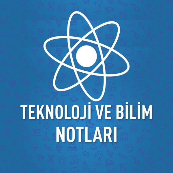 Teknoloji ve Bilim Notları