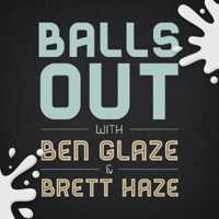 Balls Out with Ben Glaze and Brett Haze podcast
