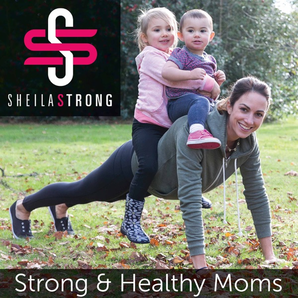 Sheila Strong Show - Creating Strong and Healthy Moms