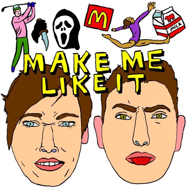 MAKE ME LIKE IT
