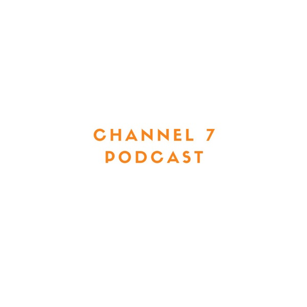 Channel 7 Podcast