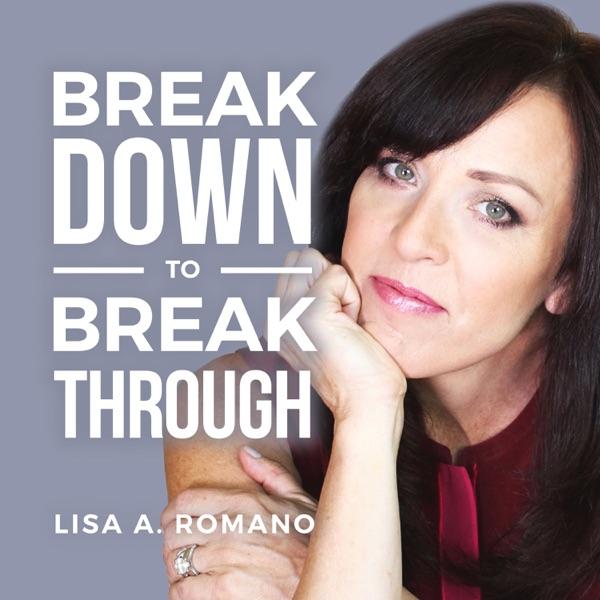 Lisa A Romano Breakdown to Breakthroughs