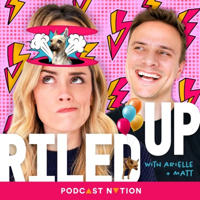 Riled Up with Arielle & Matt:Podcast Nation