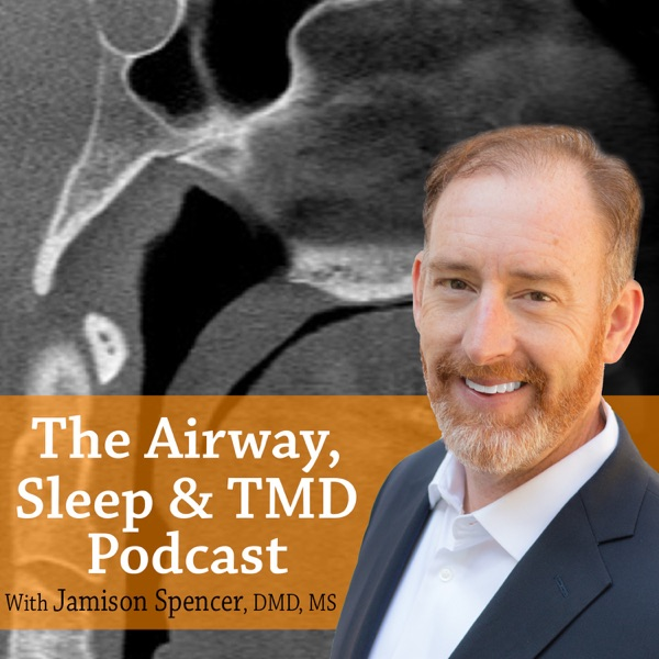 Airway, Sleep & TMD Podcast with Jamison Spencer