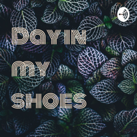 Day in my shoes podcast