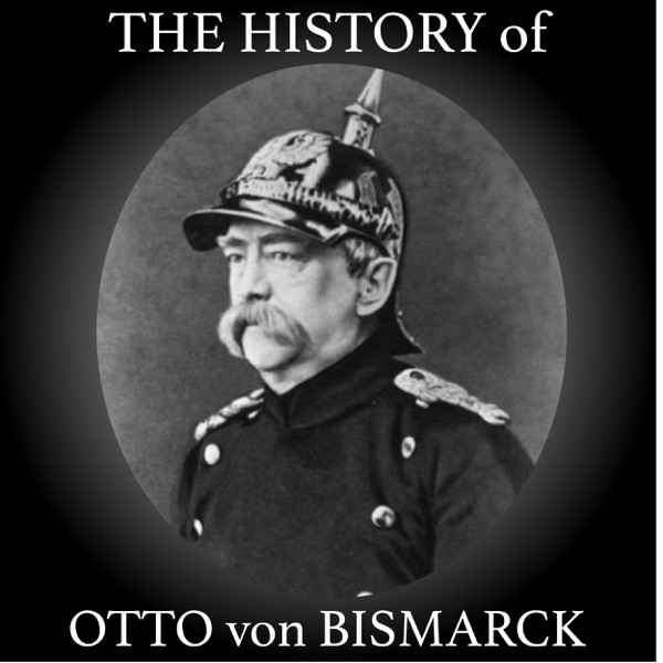 The History of Otto Von Bismarck