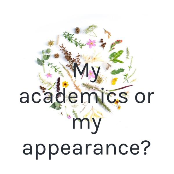 My academics or my appearance?