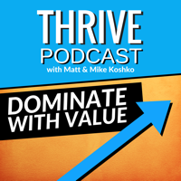 Thrive Podcast: Dominate With Value podcast