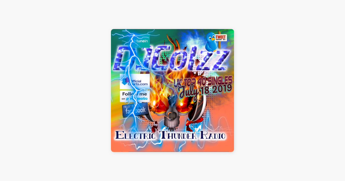 Electric Thunder Radio: UK Top 40 Singles July 18 2019 on Apple Podcasts