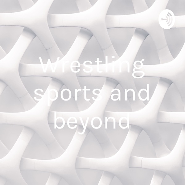 Wrestling sports and beyond