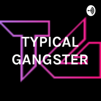 TYPICAL GANGSTER podcast