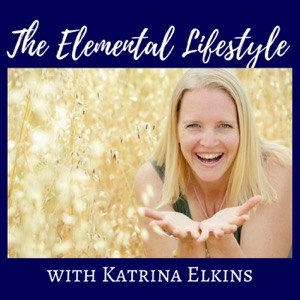 The Elemental Lifestyle Podcast with Katrina Elkins