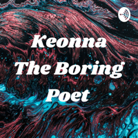 Keonna The Boring Poet podcast