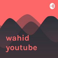wahid youtube podcast