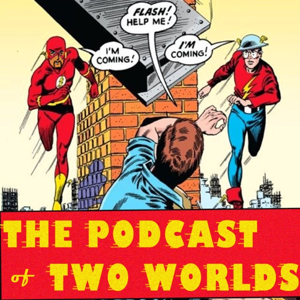 Podcast of Two Worlds - All About The Flash
