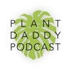 Plant Daddy Podcast artwork