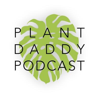 Plant Daddy Podcast:Plant Daddy Podcast