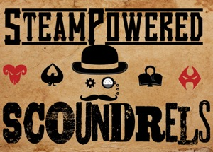 Steam Powered Scoundrels: A Malifaux Podcast