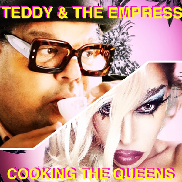 TEDDY & THE EMPRESS: Cooking the Queens