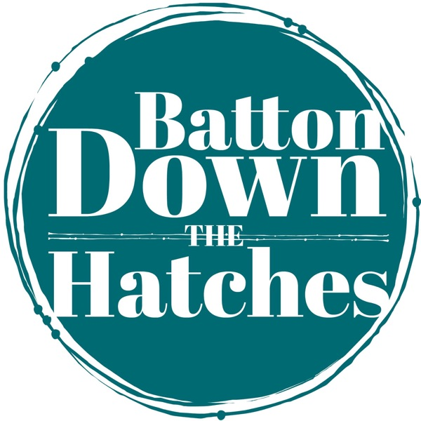 Batton Down The Hatches Podcast