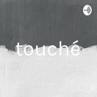 tou·ché podcast