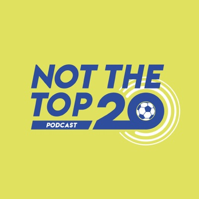 Not The Top 20 Podcast:Not The Top 20 Podcast