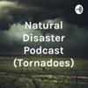 Natural Disaster Podcast (Tornadoes) artwork