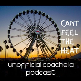 Can't Feel The Heat- Unofficial Coachella Podcast on Apple