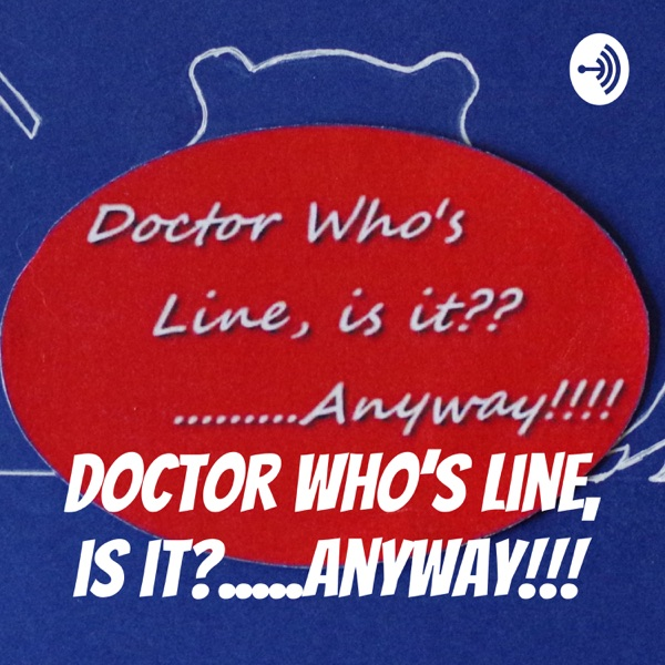 Doctor Who's Line, is it?...Anyway!!!
