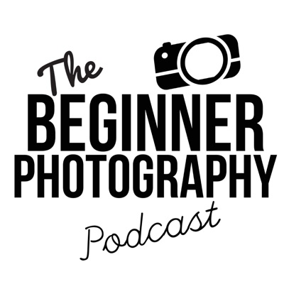 The Beginner Photography Podcast:beginnerphotographypodcast@gmail.com