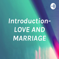 Introduction- LOVE AND MARRIAGE podcast