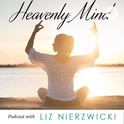 Heavenly Mind w/ Mindset Mentor Liz Nierzwicki