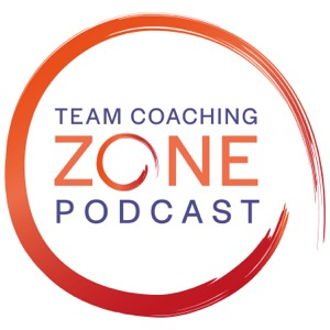The Team Coaching Zone Podcast: Coaching   Teams   Leadership