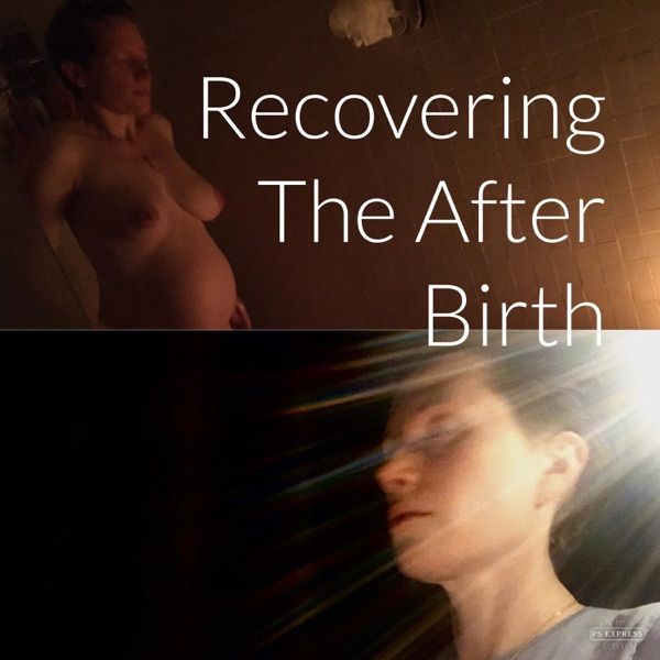 Recovering The After Birth