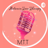 Melanin Teen Therapy 💕 podcast
