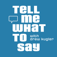 Tell Me What To Say with Drew Kugler podcast