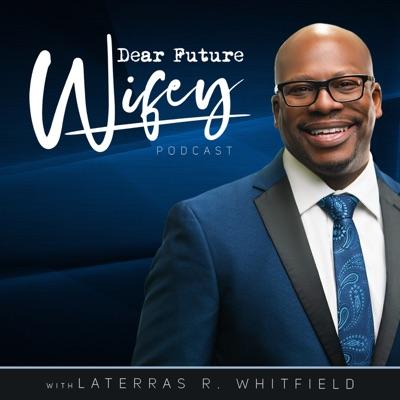 Dear Future Wifey:Laterras R. Whitfield