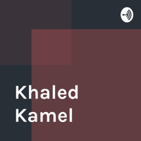 Khaled Kamel podcast