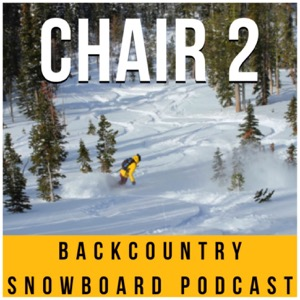 Chair 2 Backcountry Snowboard Podcast